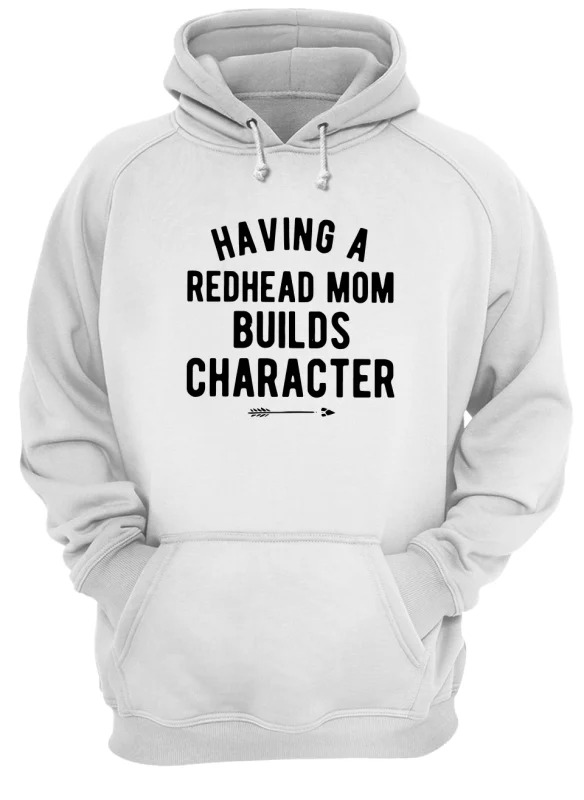 Having A Redhead Mom Builds Character Hoodie