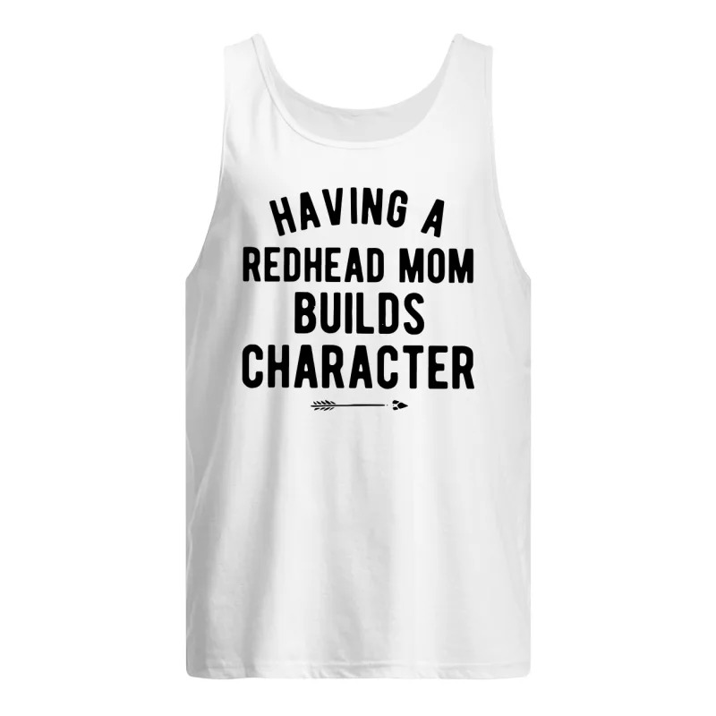 Having A Redhead Mom Builds Character Tank Top