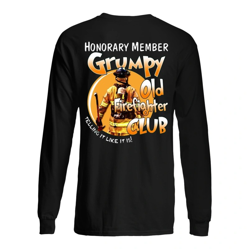 Honorary Member Grumpy Old Firefighter Club Telling It Like It Is Back Long Sleeve Tee