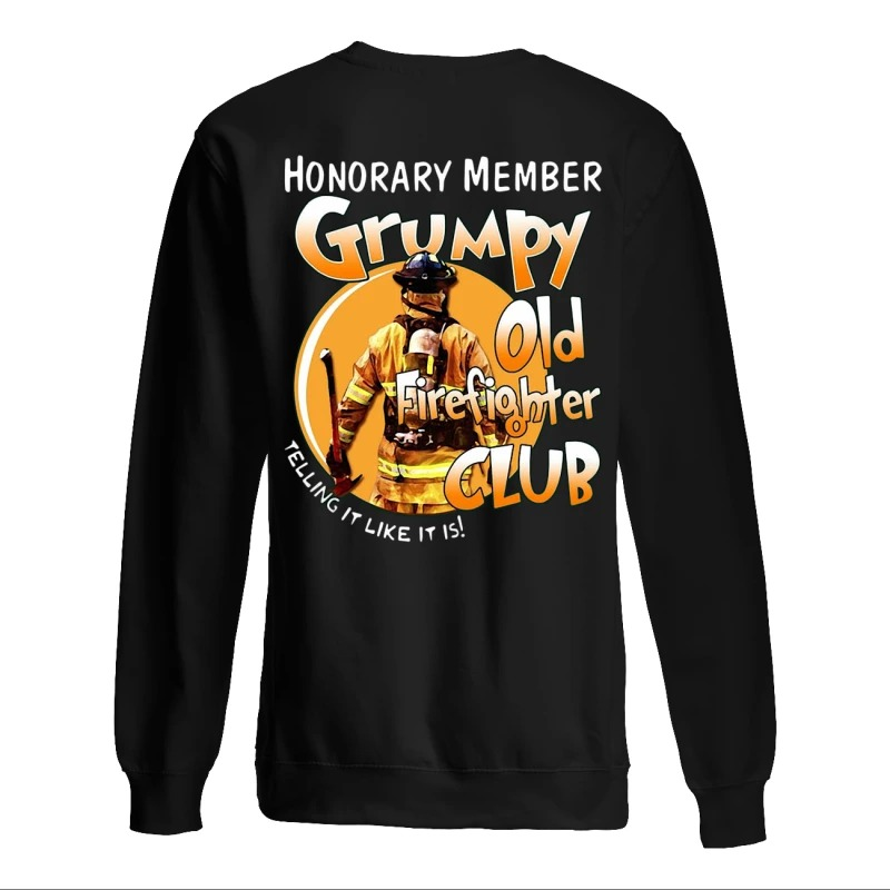 Honorary Member Grumpy Old Firefighter Club Telling It Like It Is Back Sweater