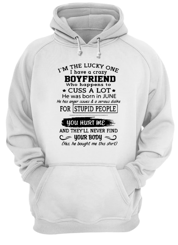 I'm the lucky one i have a crazy boyfriend who happens to cuss a lot born in june Hoodie