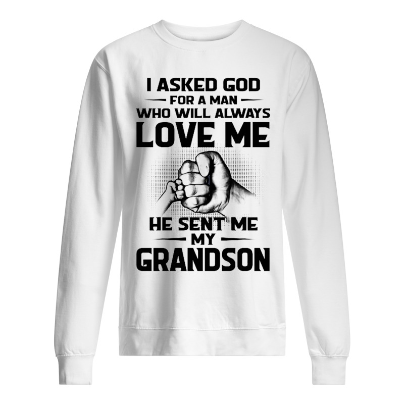 I Asked God For A Man Who Will Always Love Me He Sent Me My Grandson Sweater