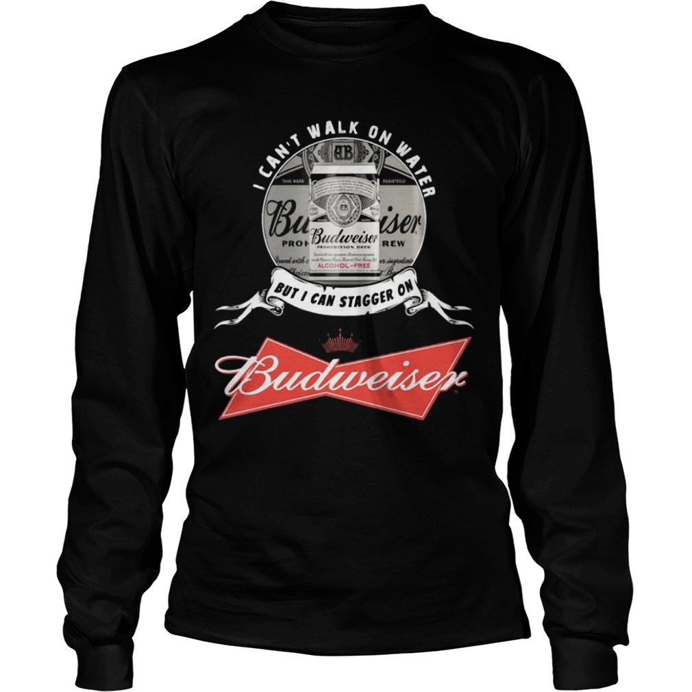 I Can't Walk On Water But I Can Stagger On Budweiser Long Sleeve Tee