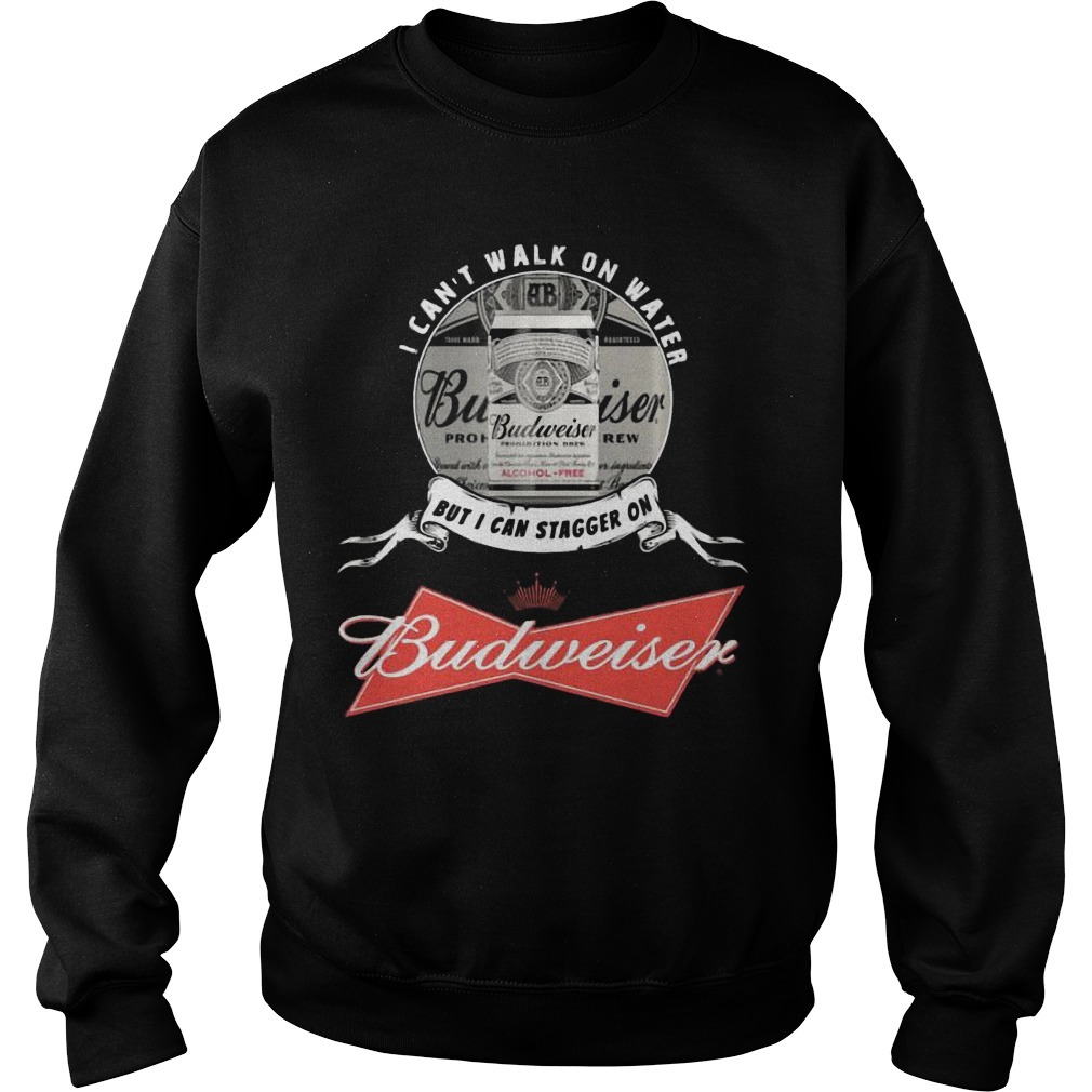 I Can't Walk On Water But I Can Stagger On I Can't Walk On Water But I Can Stagger On Budweiser SweaterBudweiser Sweater