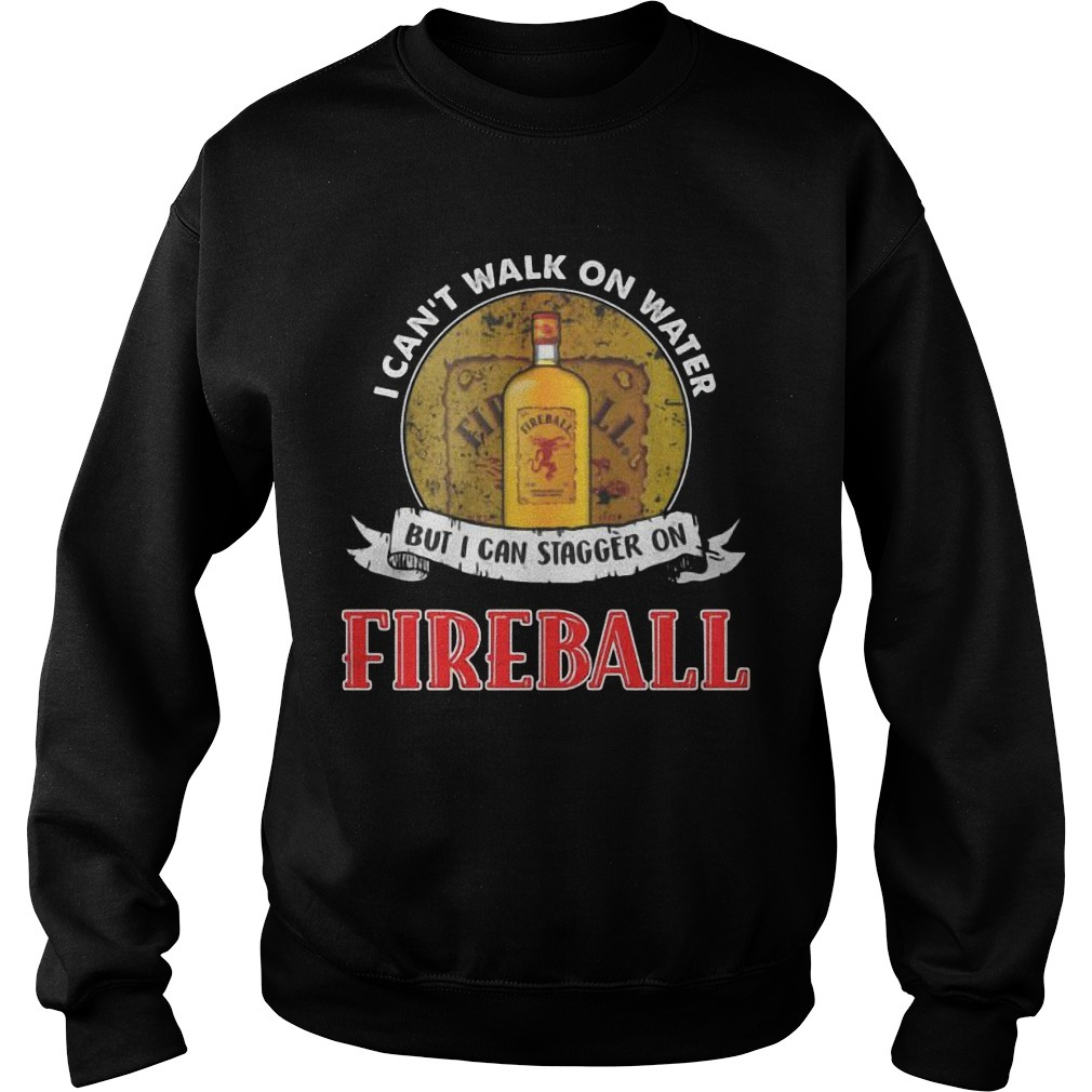 I Can't Walk On Water But I Can Stagger On Fireball SweaterI Can't Walk On Water But I Can Stagger On Fireball Sweater