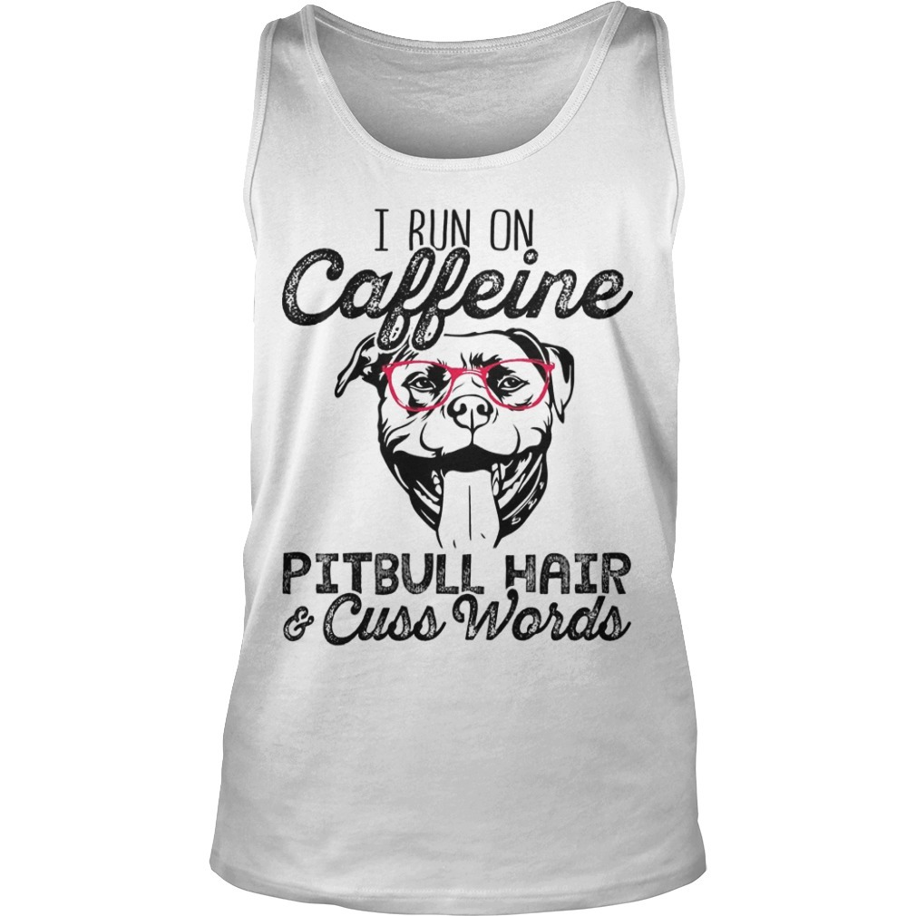 I Run On Caffeine Pitbull Hair And Cuss Words Tank Top