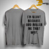 I'm Blunt Because God Rolled Me That Way Gcc Shirt