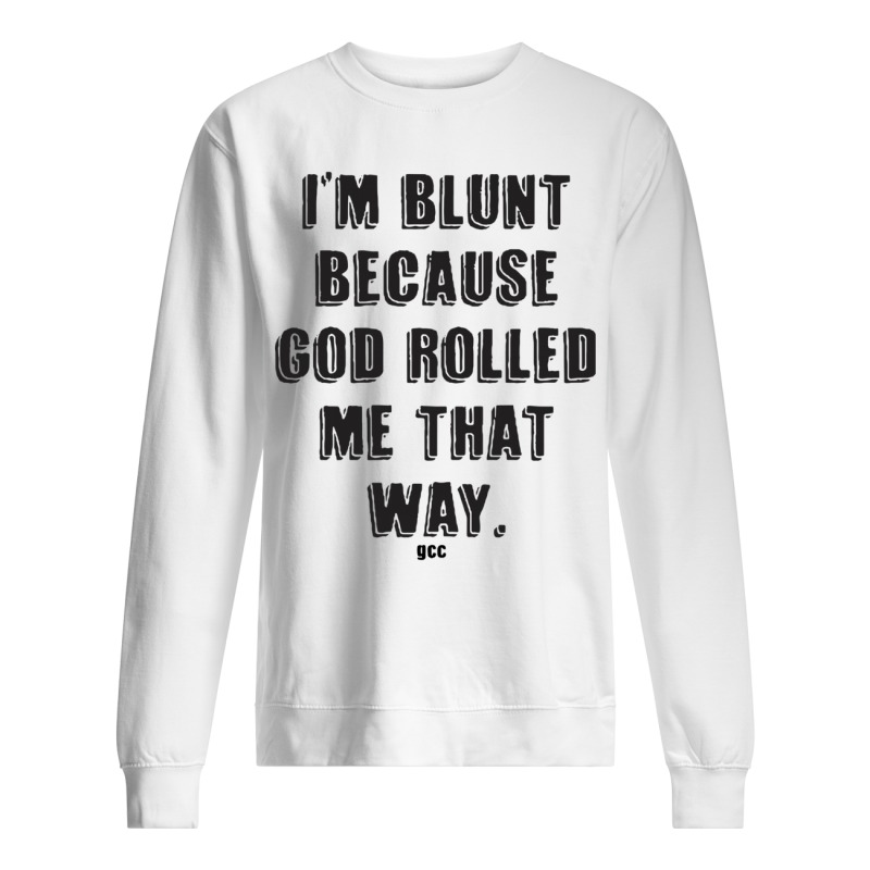 I'm Blunt Because God Rolled Me That Way Gcc Sweater