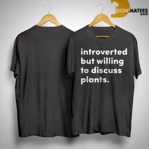 Introverted But Willing To Discuss Plants ShirtIntroverted But Willing To Discuss Plants Shirt