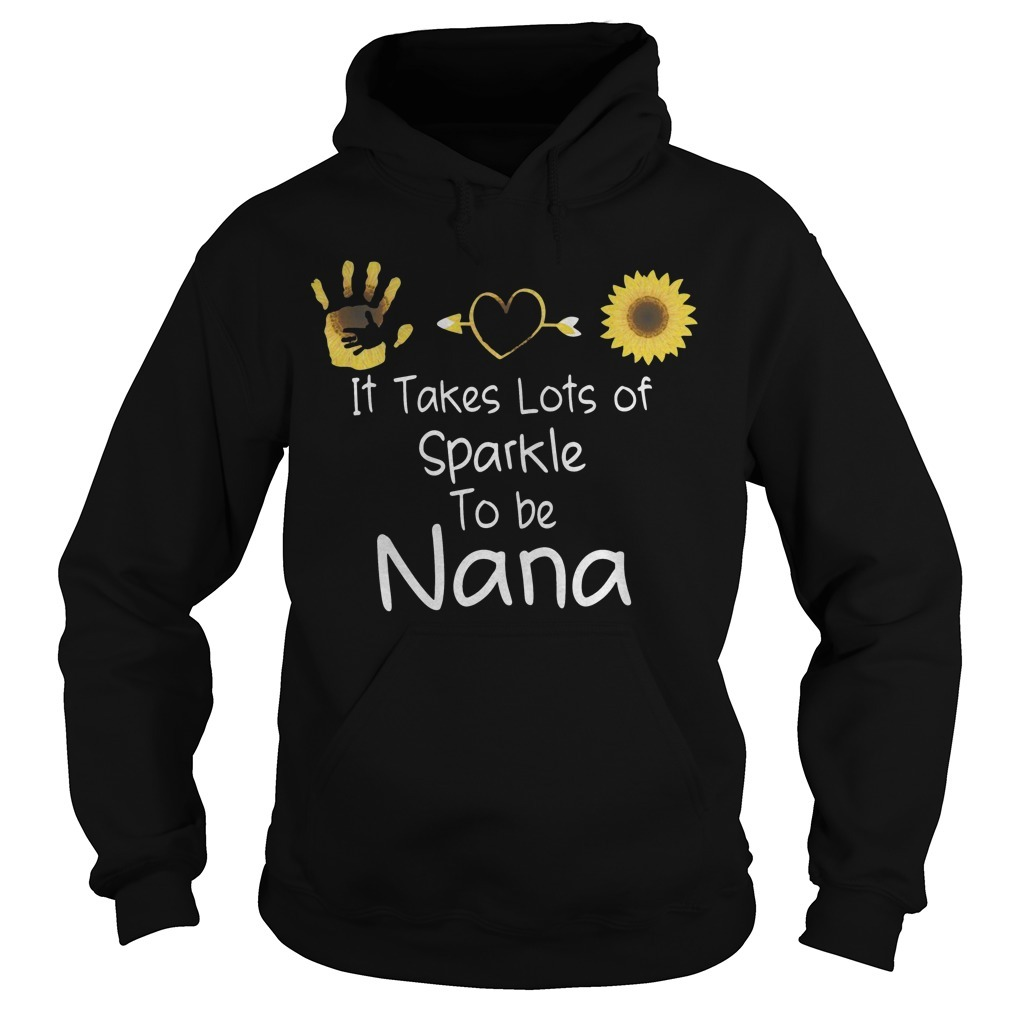 It Takes Lots Of Sparkle To Be Nana Hoodie