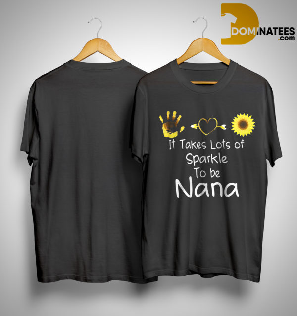 It Takes Lots Of Sparkle To Be Nana Shirt