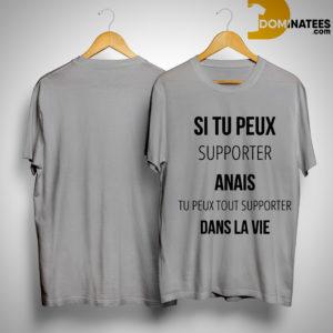 Si Tu Peux Supporter Anais Tu Peux Tout Supporter Dans La Vie Shirt