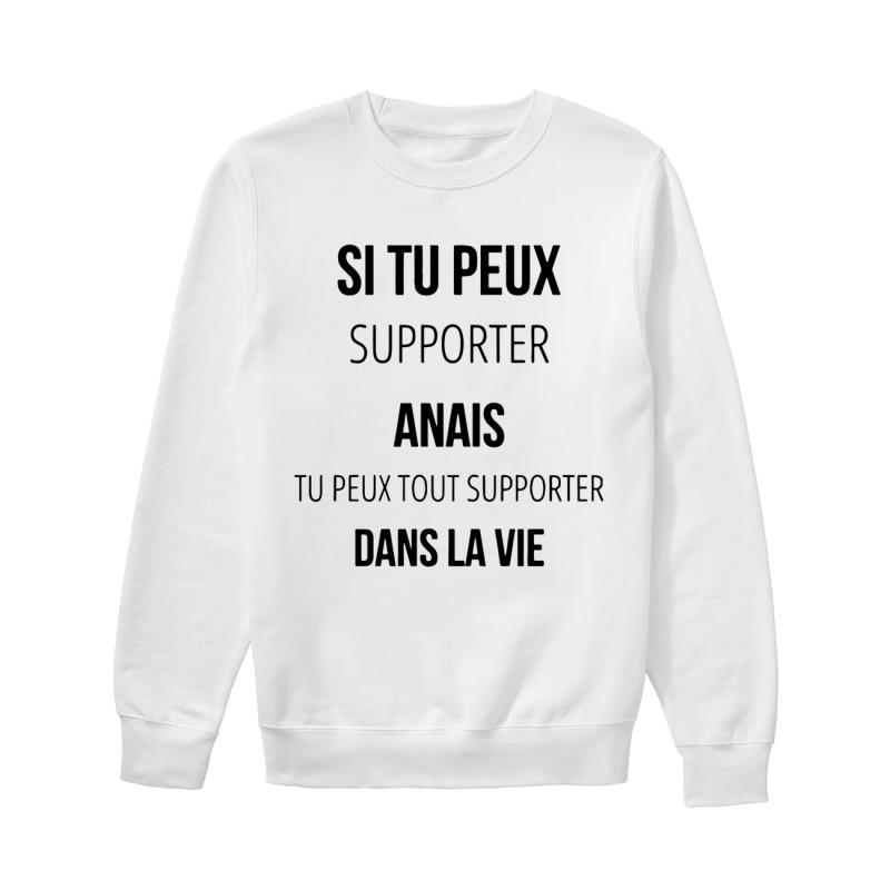 Si Tu Peux Supporter Anais Tu Peux Tout Supporter Dans La Vie Sweater