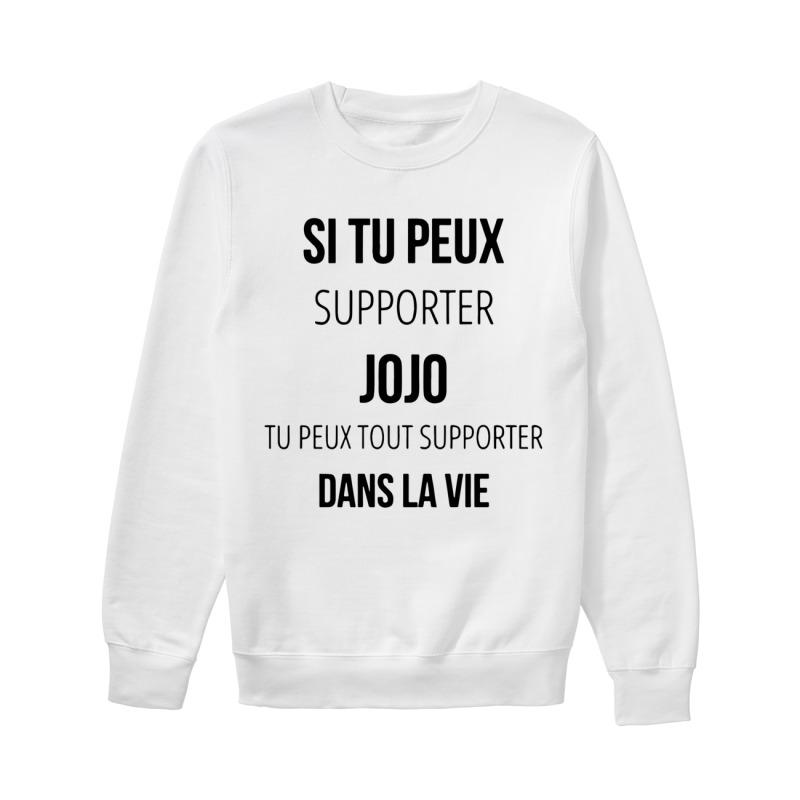 Si Tu Peux Supporter Jojo Tu Peux Tout Supporter Dans La Vie Sweater