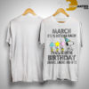 Snoopy March Is My Birthday Month I'm Now Accepting Birthday Dinners Lunches And Gift Shirt
