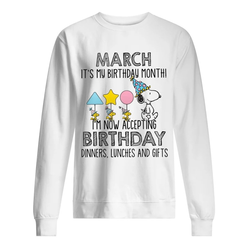 Snoopy March Is My Birthday Month I'm Now Accepting Birthday Dinners Lunches And Gift Sweater