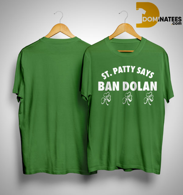 St Patty Says Ban Dolan Shirt