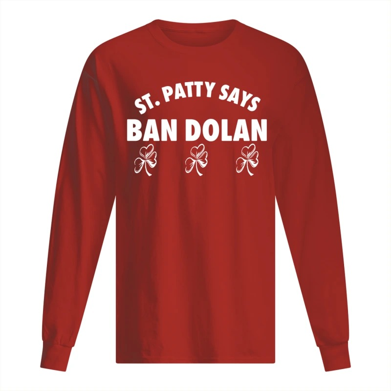 St Patty Says Ban Dolan long Sleeve Tee