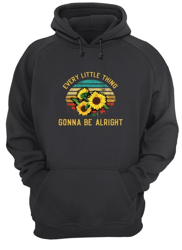 Sunflower Every Little Thing Is Gonna Be Alright Hoodie