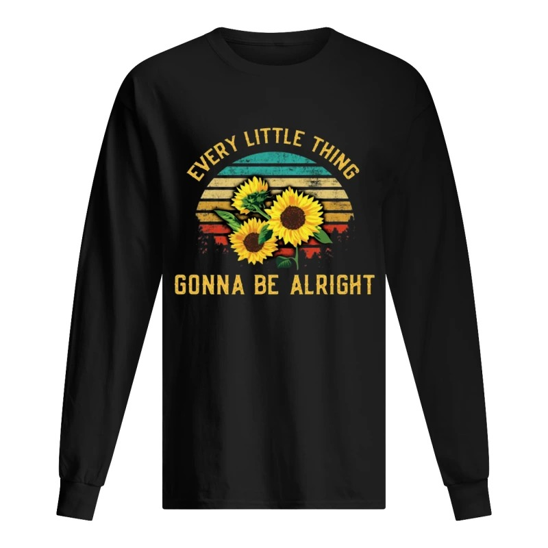 Sunflower Every Little Thing Is Gonna Be Alright Long Sleeve Tee