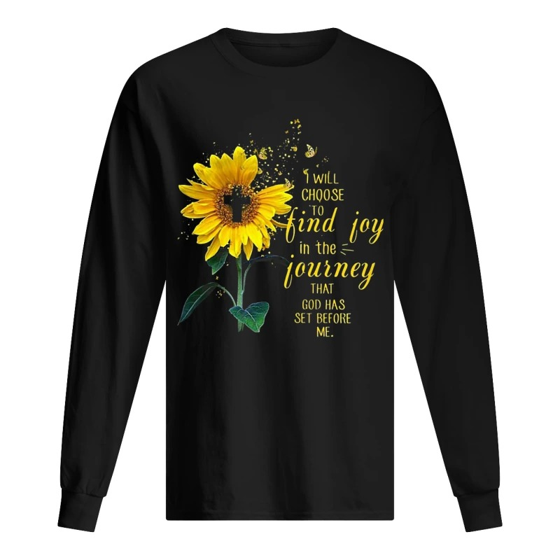 Sunflower I Will Choose To Find Joy In The Journey That God Has Set Before Me Long Sleeve Tee