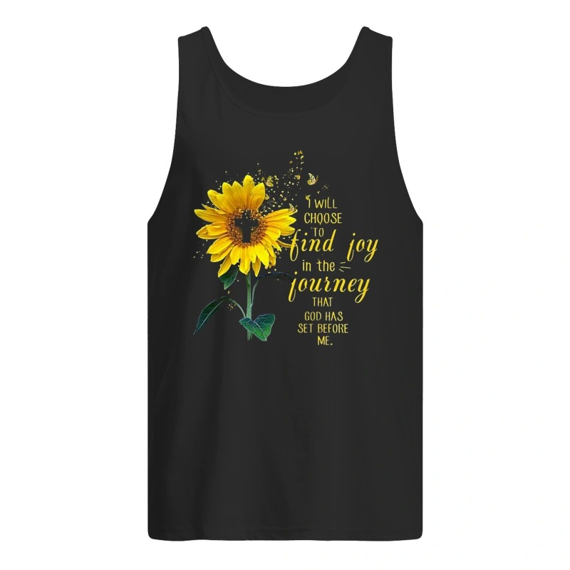 Sunflower I Will Choose To Find Joy In The Journey That God Has Set Before Me Tank Top