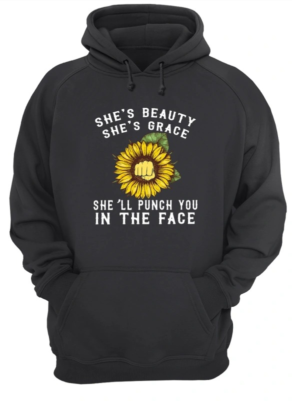 Sunflower She's Beauty She's Grace She'll Punch You In The Face Hoodie