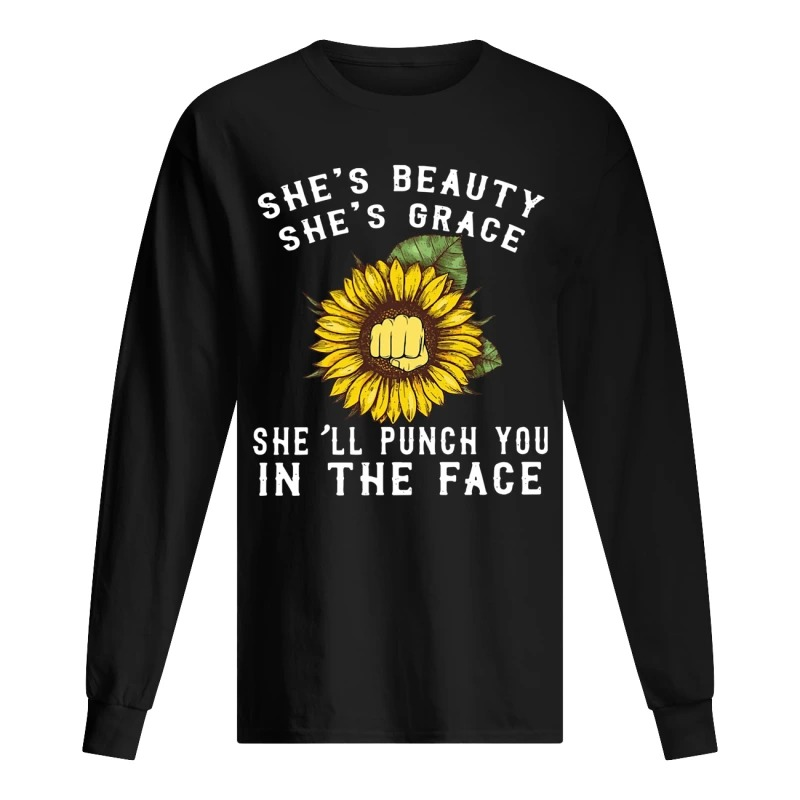 Sunflower She's Beauty She's Grace She'll Punch You In The Face Long Sleeve Tee