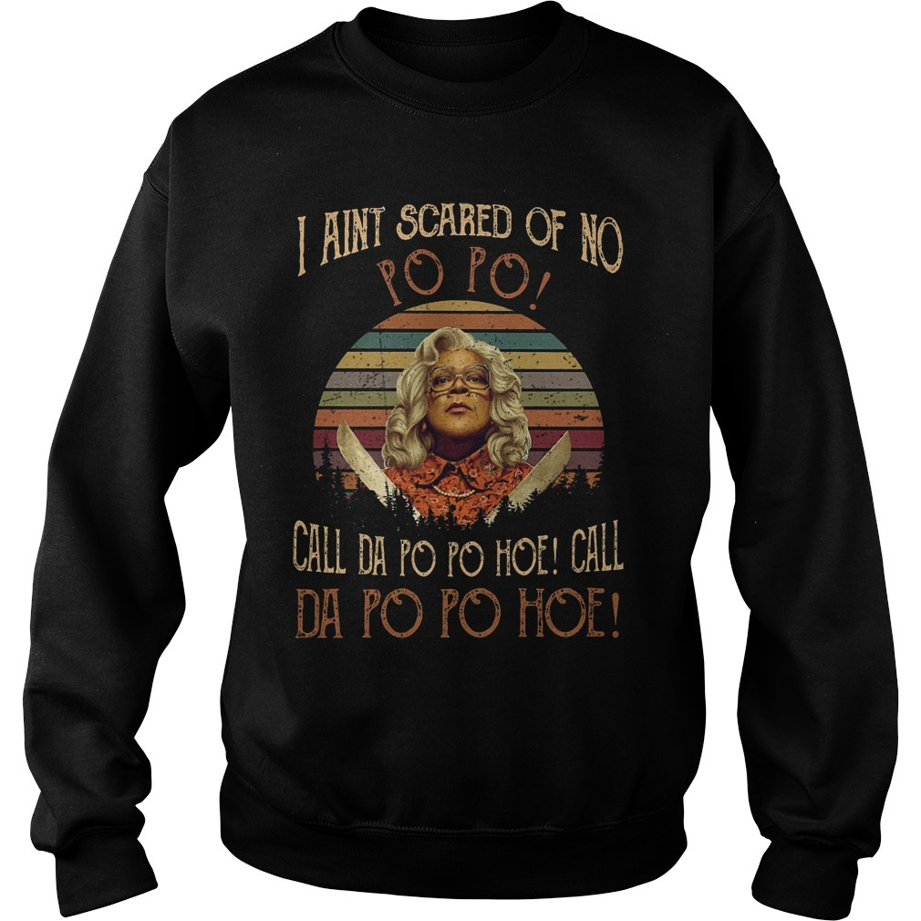 Sunset Madea I Ain't Scare Of No Po Po Call Da Po Po Hoe Sweater