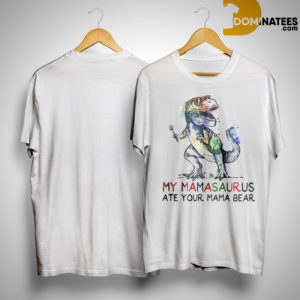 T Rex My Mamasaurus Ate Your Mama Bear Shirt