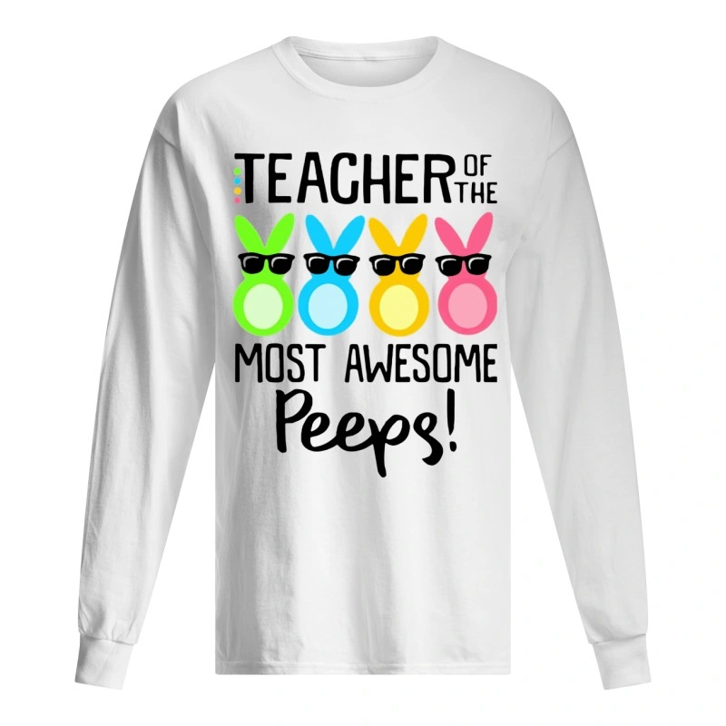 Teacher Of The Most Awesome Peeps Long Sleeve Tee
