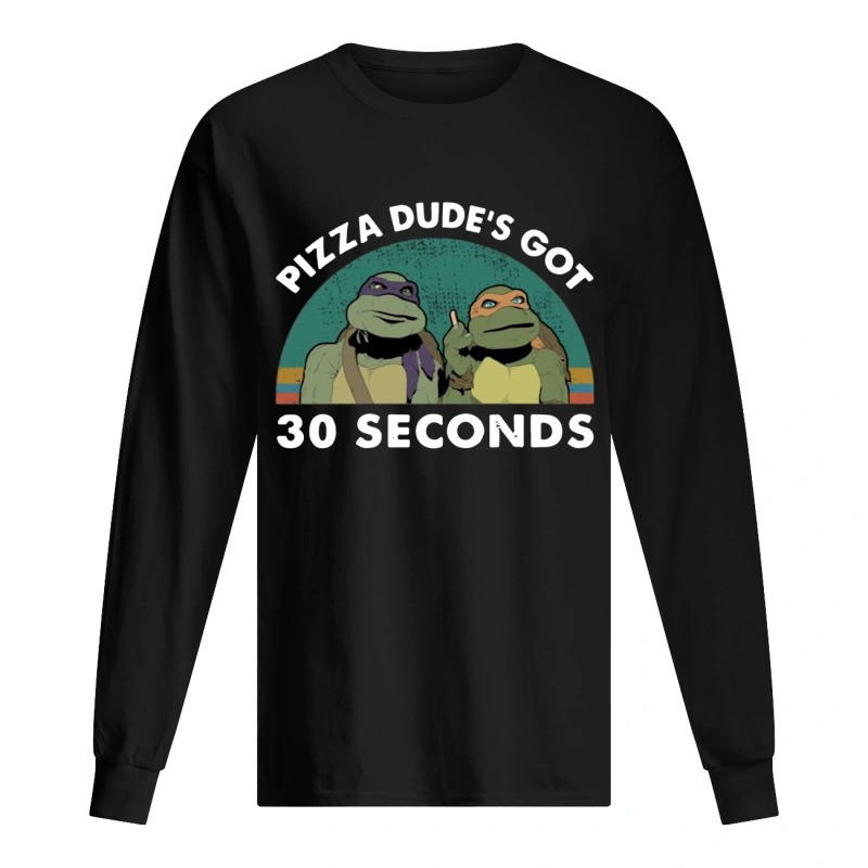 Vintage Mutant Ninja Turtles Pizza Dude's Got 30 Seconds Long Sleeve Tee