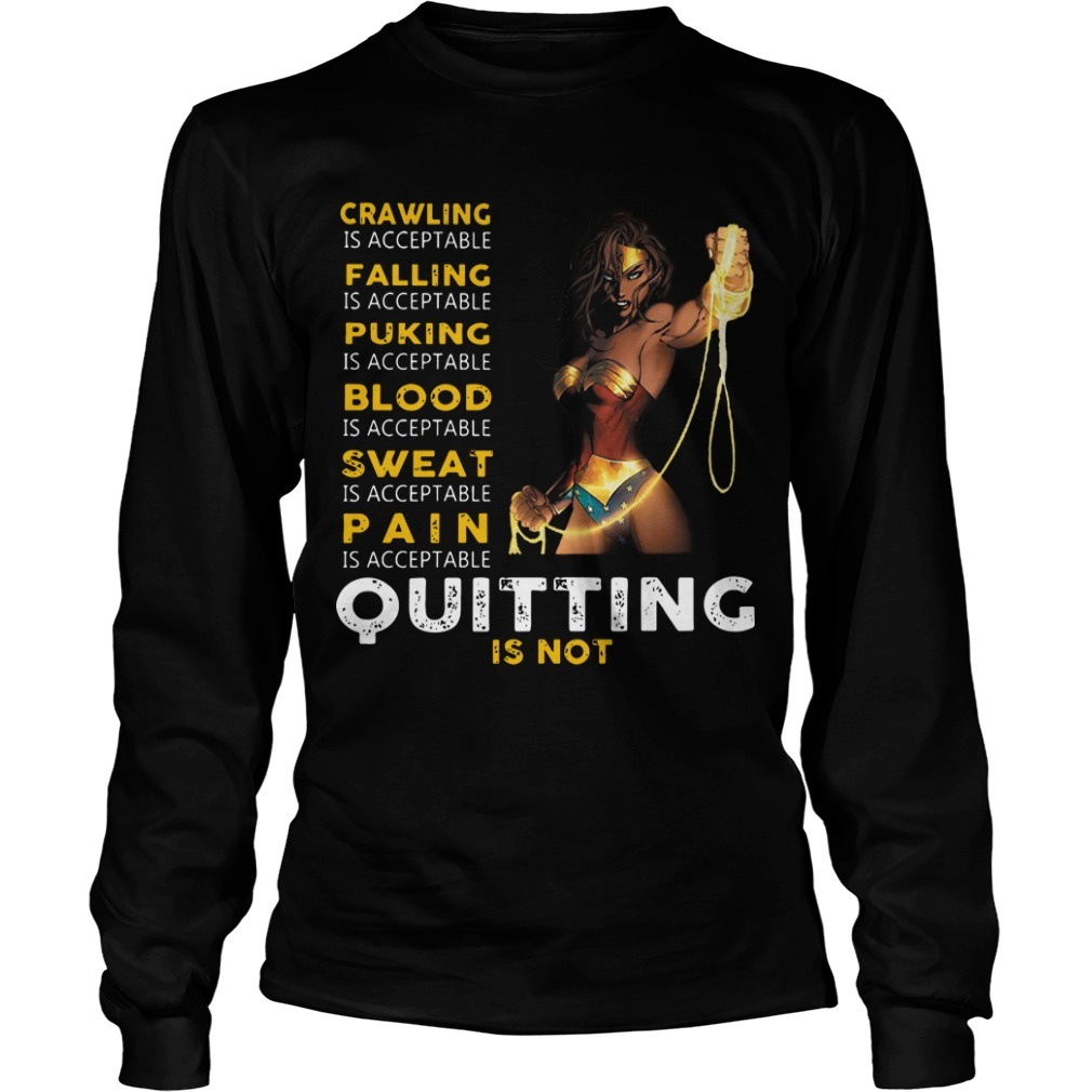 Wonder Woman Crawling Is Acceptable Falling Is Acceptable Puking Quitting Is Not Long Sleeve TeeWonder Woman Crawling Is Acceptable Falling Is Acceptable Puking Quitting Is Not Long Sleeve Tee