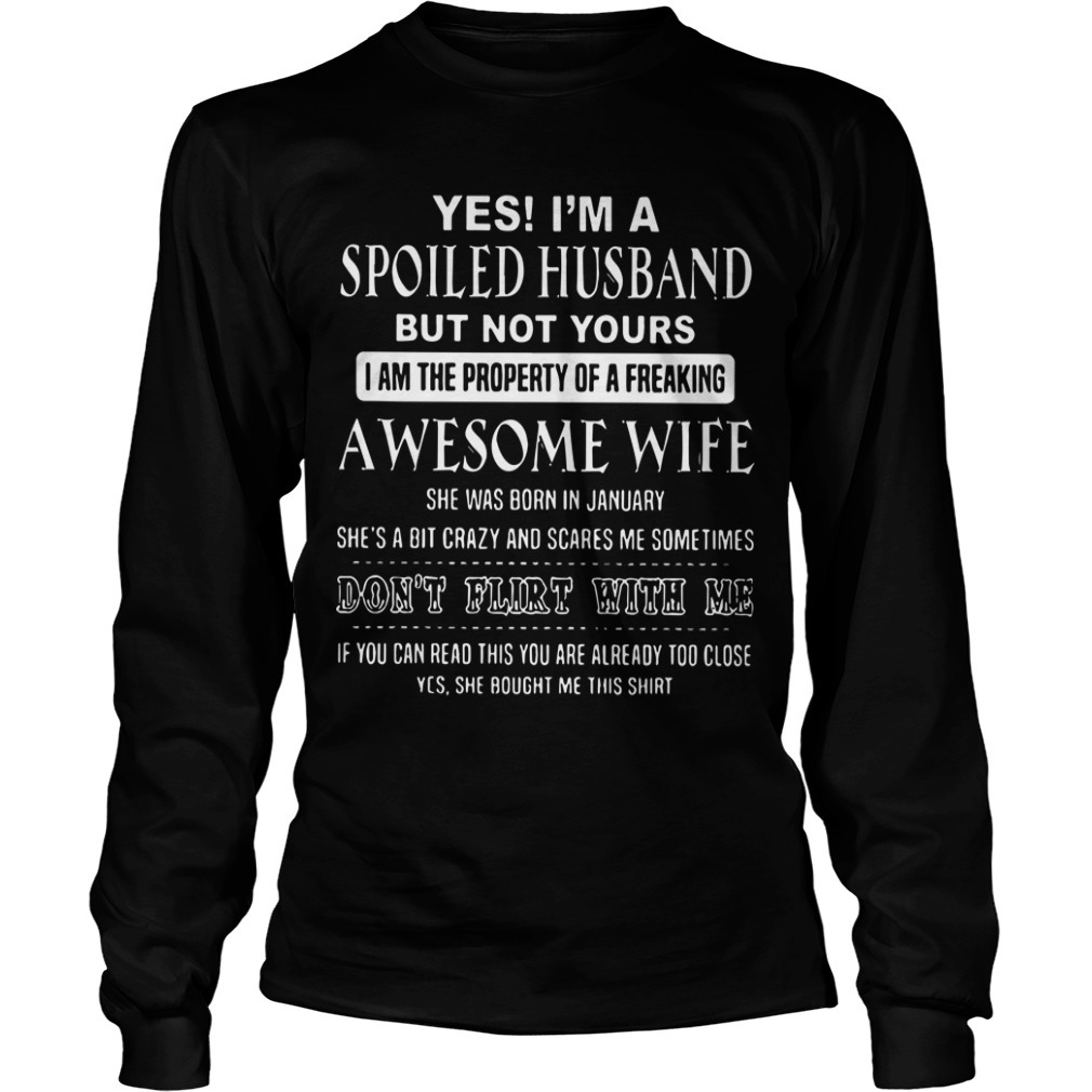 Yes I'm A Spoiled Husband But Not Yours I Am The Property Of A Freaking Awesome Wife Long Sleeve Tee