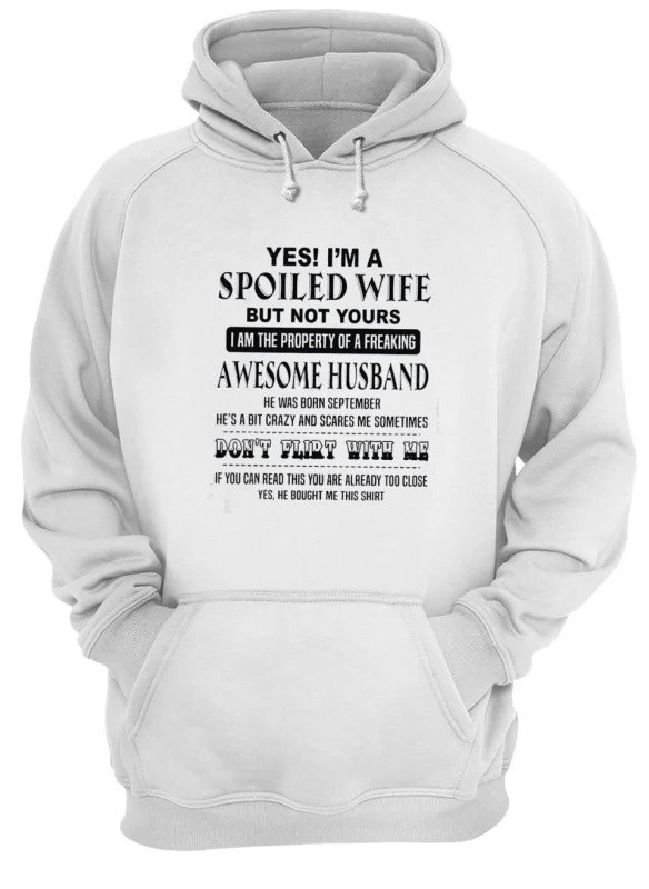 Yes I'm A Spoiled Wife But Not Yours I Am The Property Of A Freaking Awesome Husband Hoodie