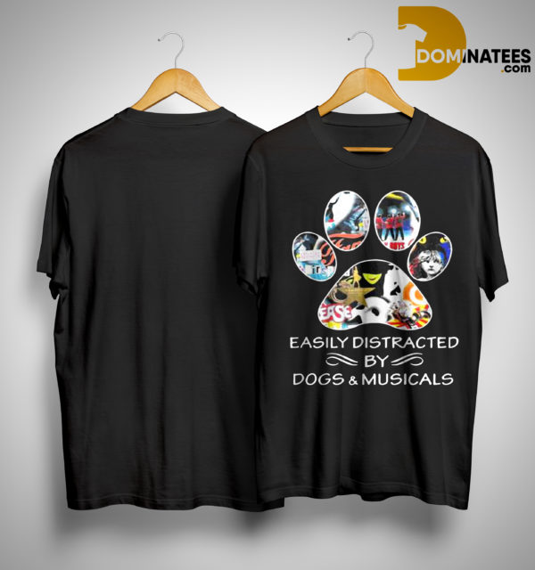 easily distracted by dogs and musicals shirt