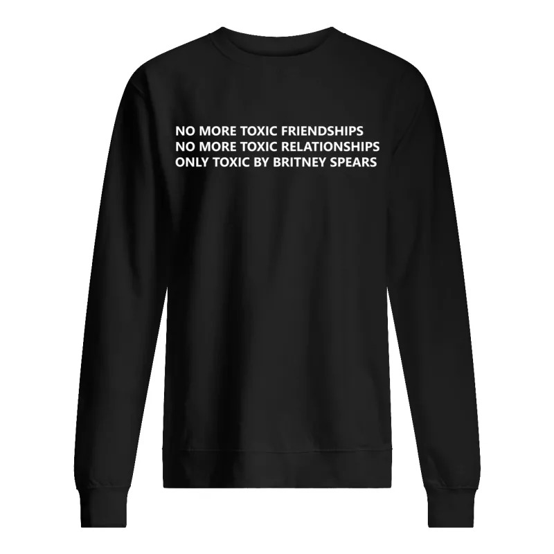no more toxic friendships only toxic by britney spears Sweater