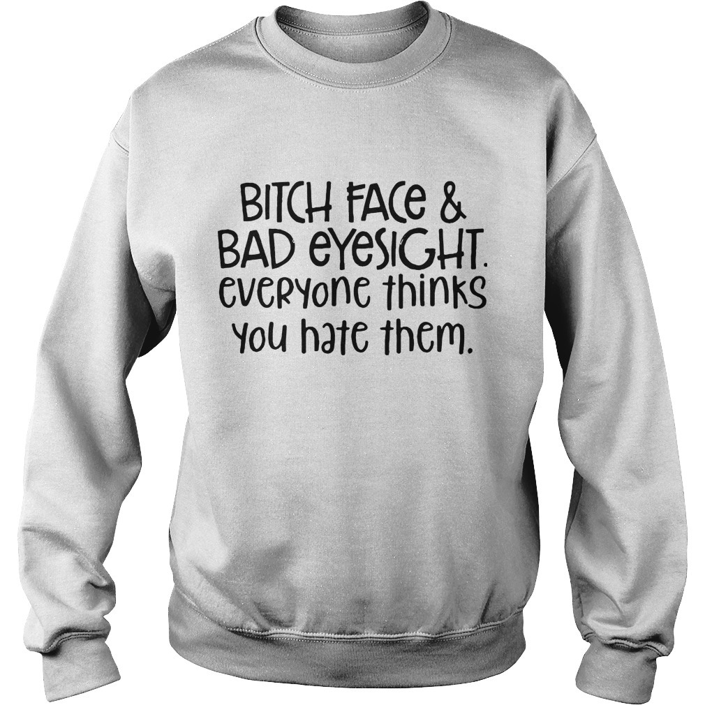 Bitch Face & Bad Eyesight Everyone Thinks You Hate Them Sweater
