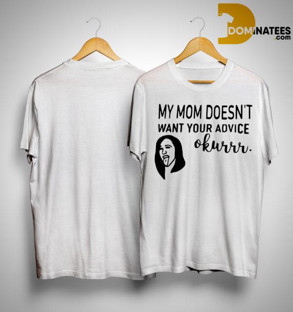 Cardi B My Mom Doesn't Want Your Advice Okurrr Shirt