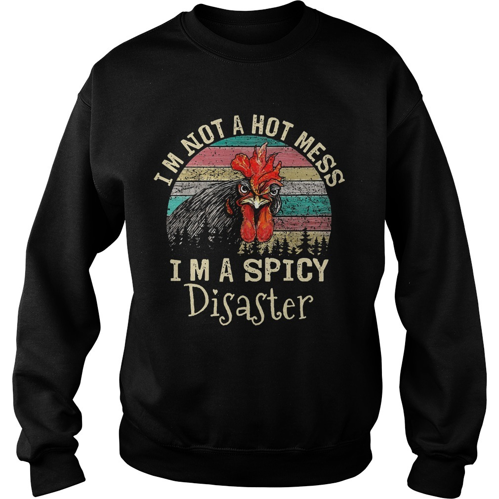 Chicken I'm Not A Hot Mess Im A Spicy Disaster Sweater