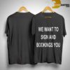 Daniel Flaco Pagan We Want To Sign And Bookings You Shirt