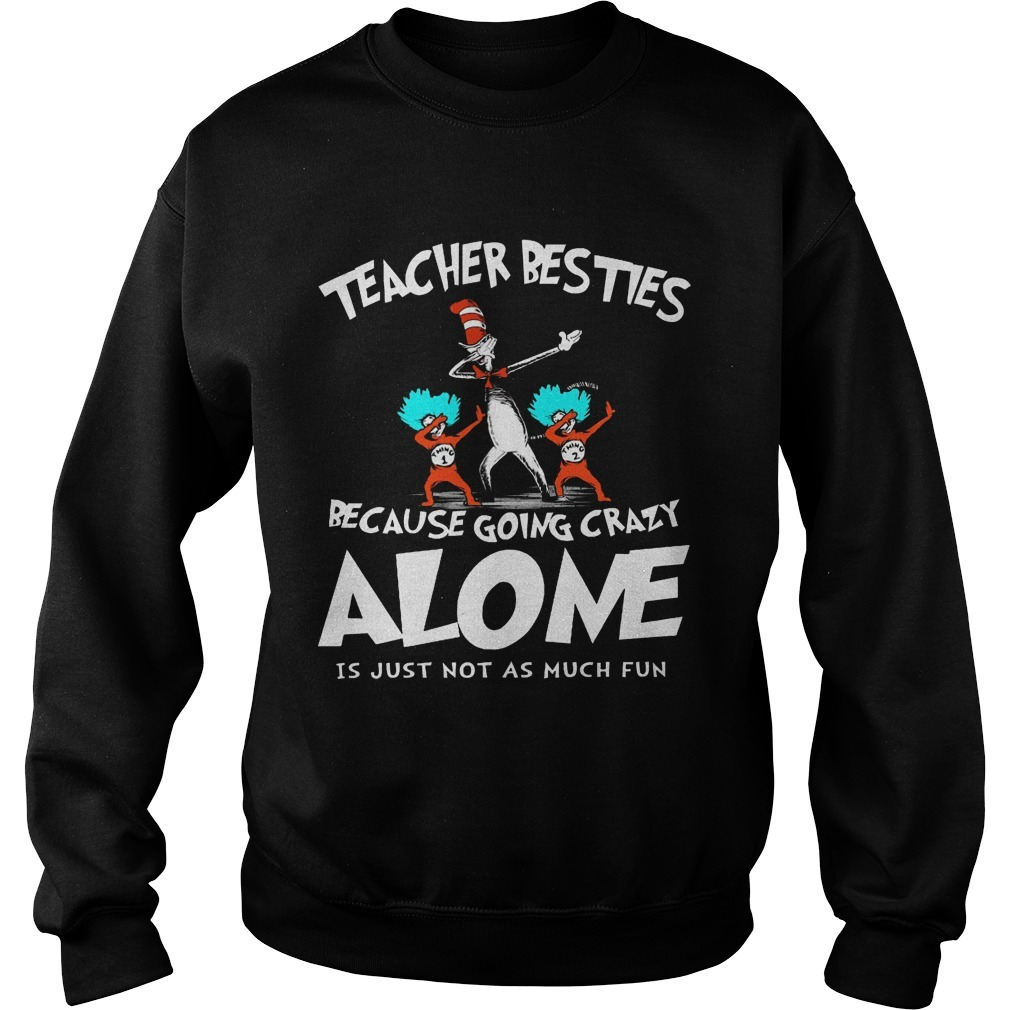 Dr Seuss Teacher Besties Because Going Crazy Alone Is Just Not As Much Fun Sweater