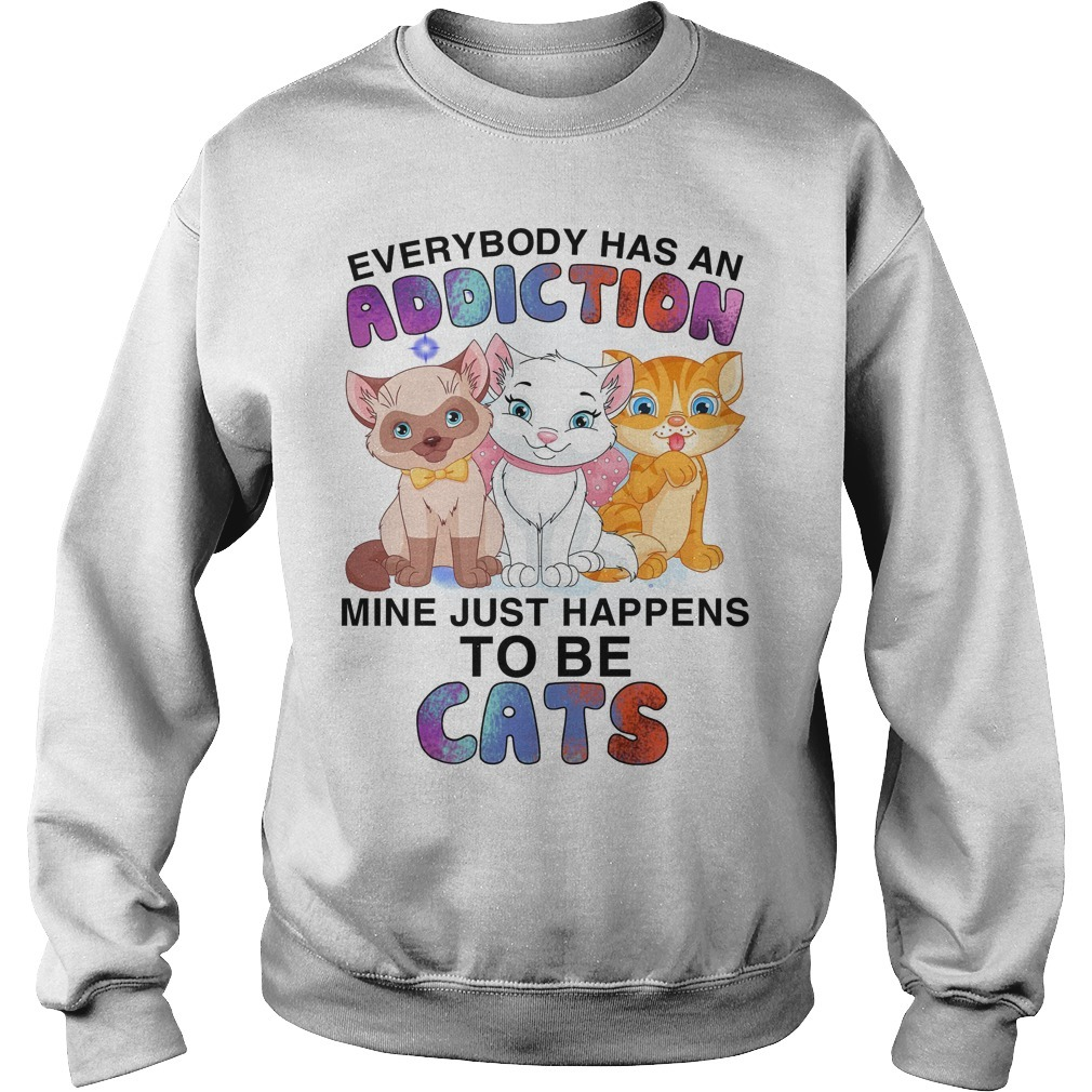 Everybody Has An Addiction Mine Just Happens To Be Cats Sweater
