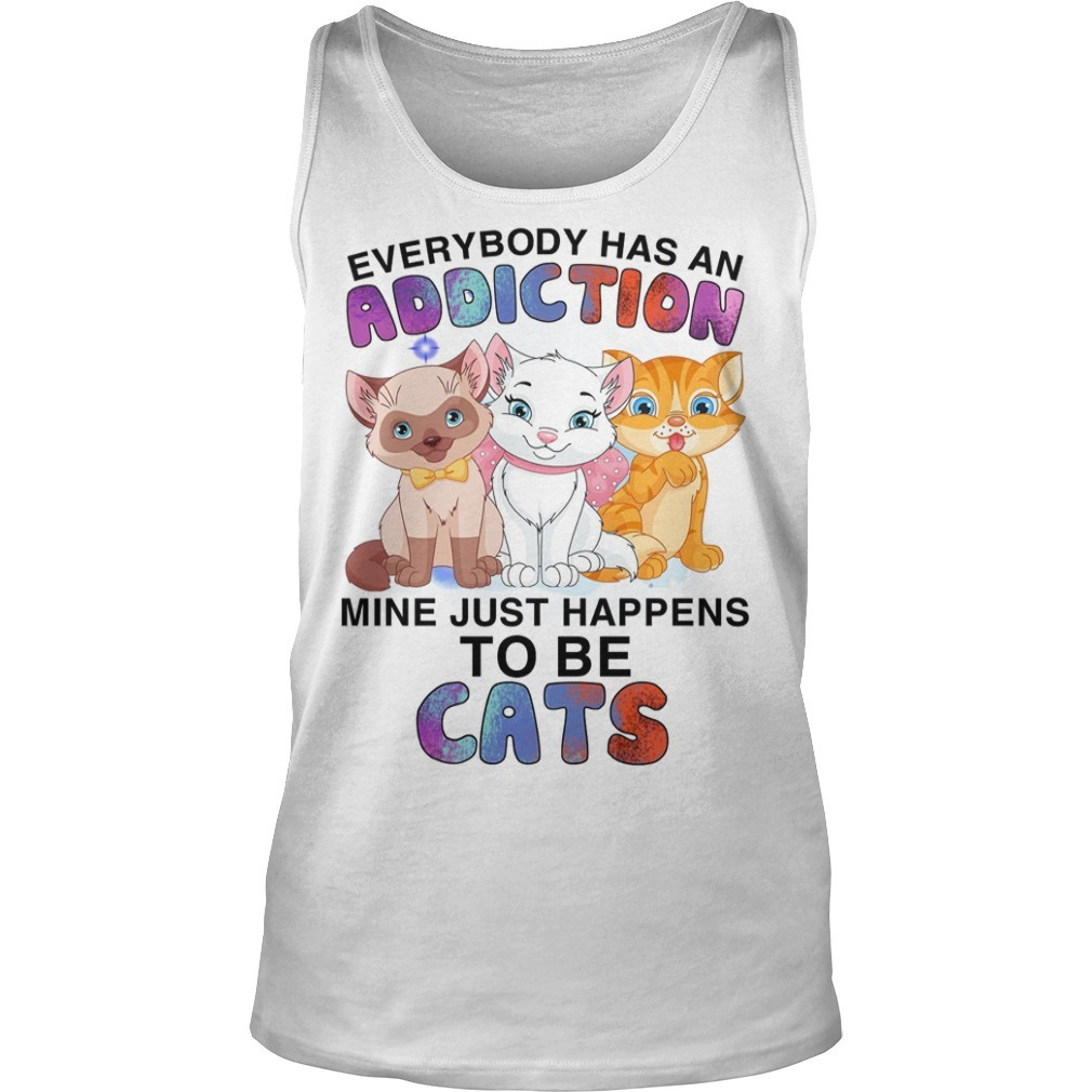 Everybody Has An Addiction Mine Just Happens To Be Cats Tank Top