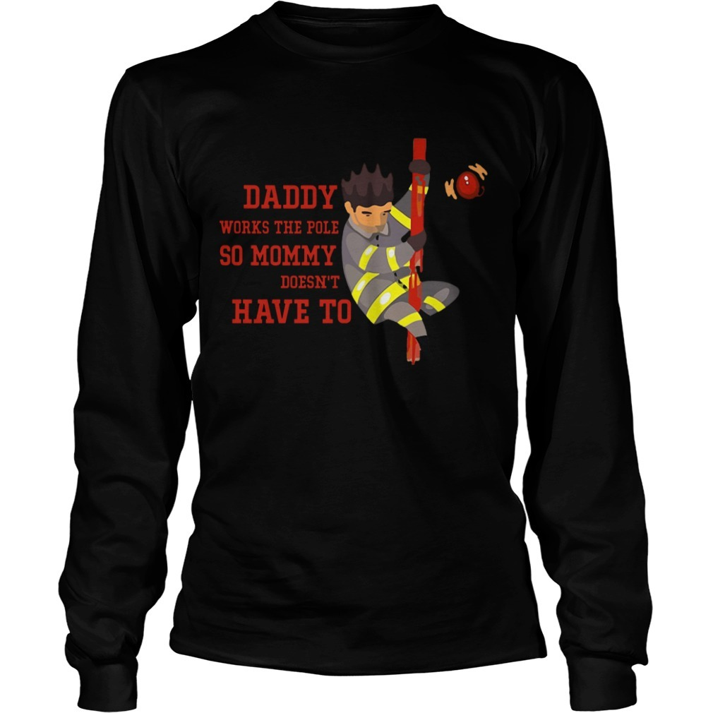 Firefighter Daddy Where The Pole So Mommy Doesn't Have To Long SLeeve Tee