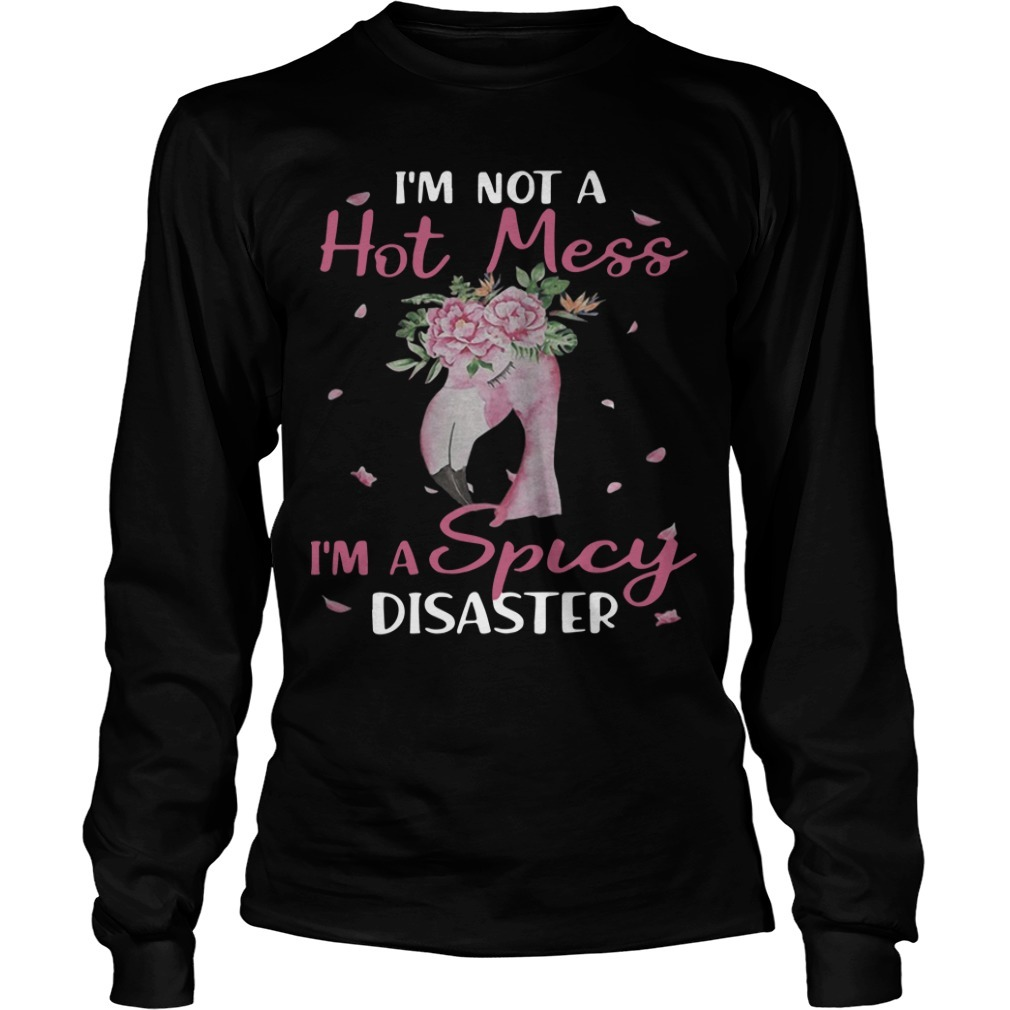 Flamingo I'm Not A Hot Mess I'm A Spicy Disaster Long Sleeve Tee