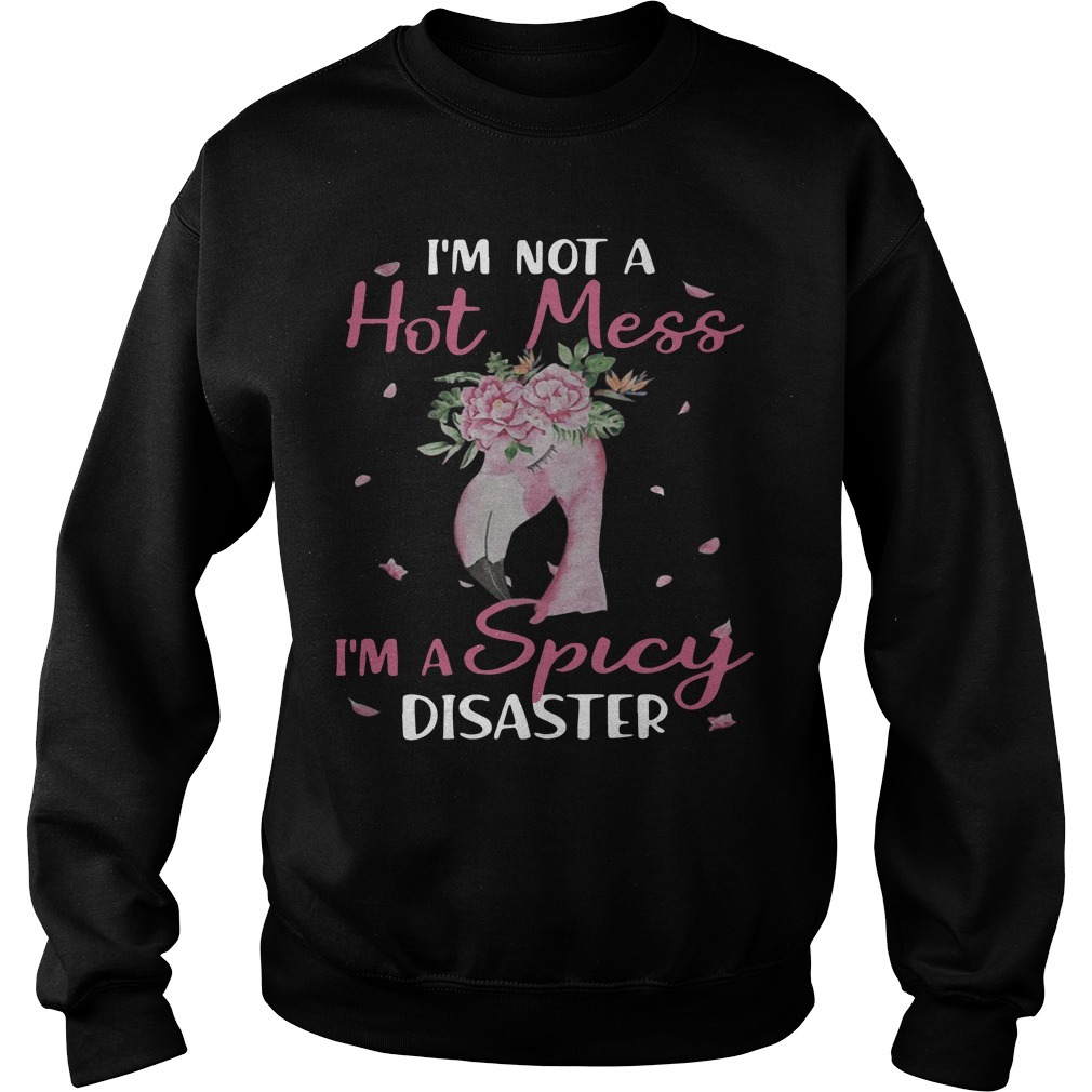 Flamingo I'm Not A Hot Mess I'm A Spicy Disaster Sweater