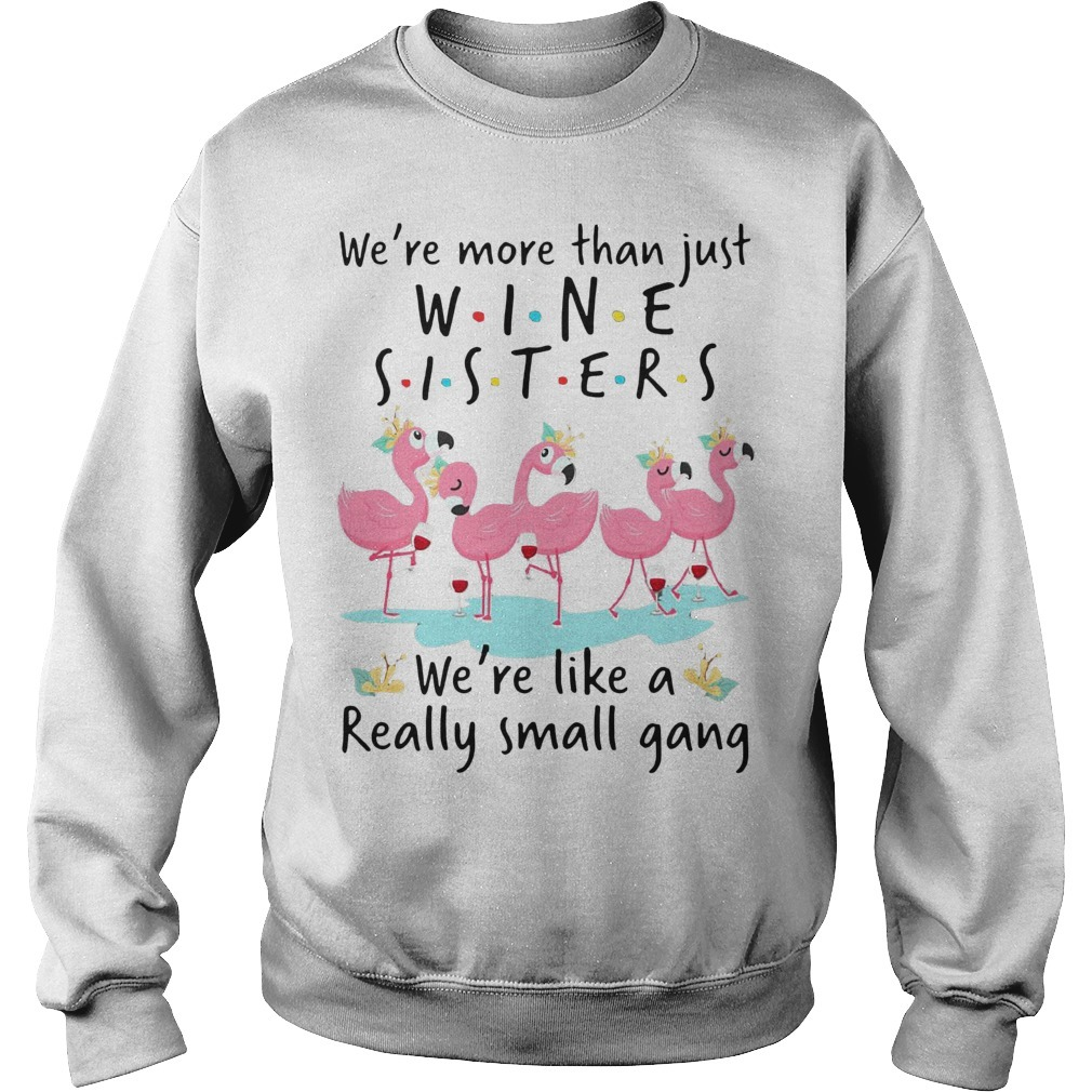 Flamingo We're More Than Just Wine Sisters We're Like A Really Small Gang Sweater
