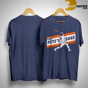 For Pete's Sake Shirt