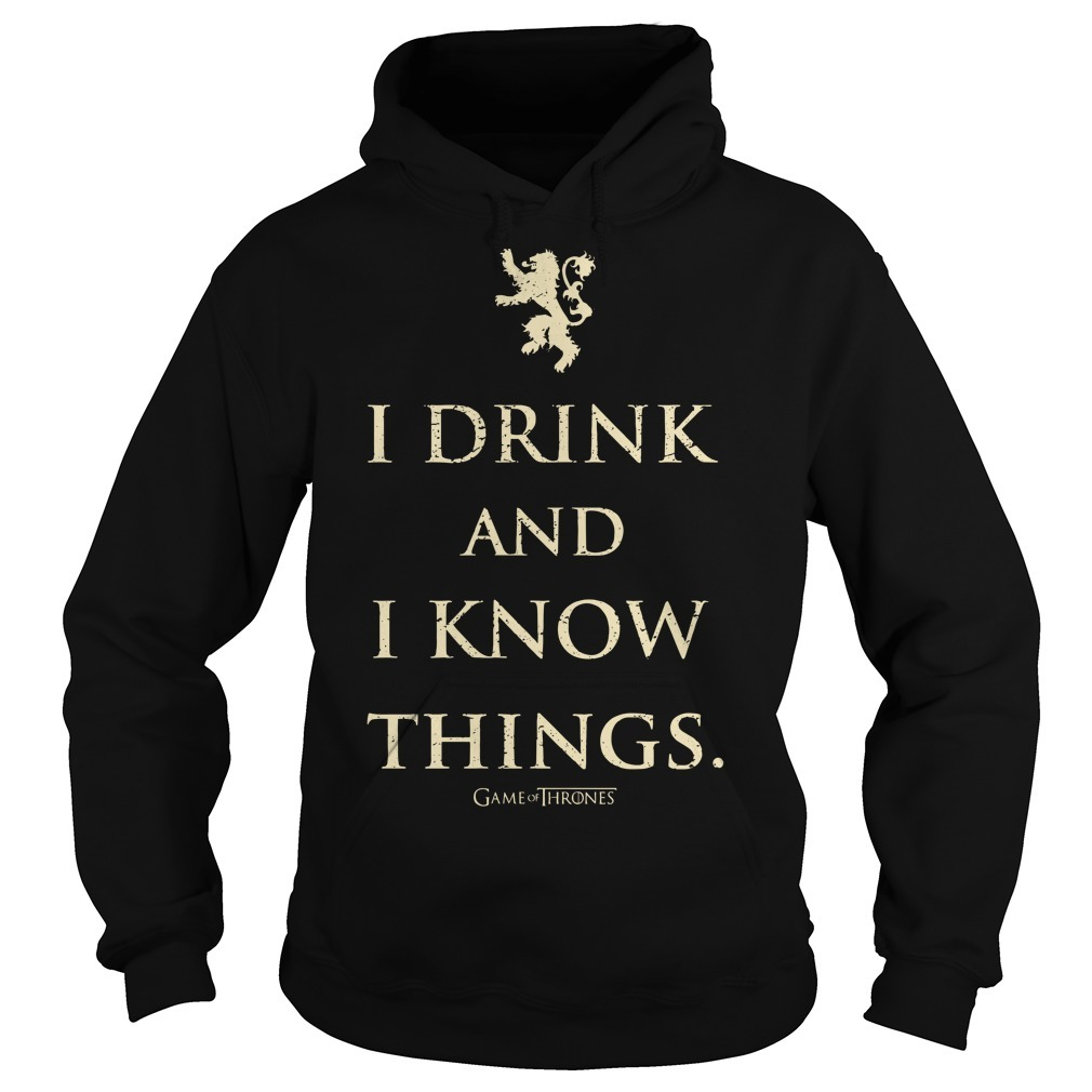 Game Of Thrones I Drink And I Know Things Hoodie